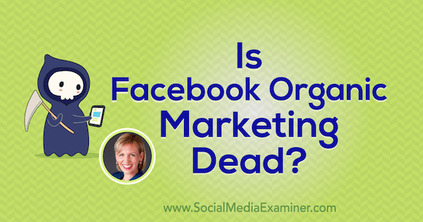 Is Facebook Organic Marketing Dead? featuring insights from Mari Smith on the Social Media Marketing Podcast.
