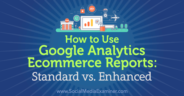 How to Use Google Analytics Ecommerce Reports: Standard vs. Enhanced by Chris Mercer on Social Media Examiner.