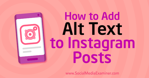 How to Add Alt Text to Instagram Posts by Jenn Herman on Social Media Examiner.