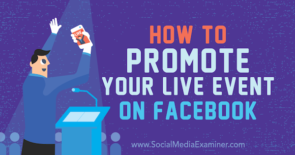 How to Promote Your Live Event on Facebook by Lynsey Fraser on Social Media Examiner.