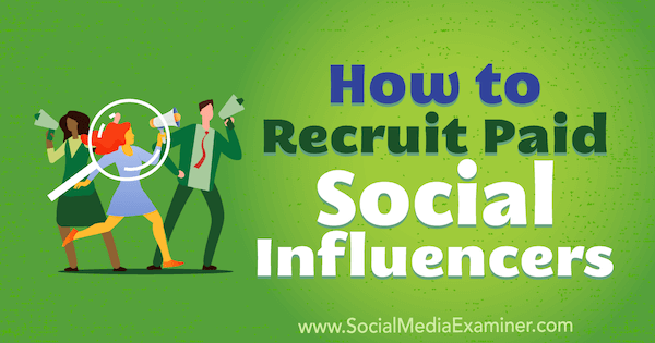 How to Recruit Paid Social Influencers by Corinna Keefe on Social Media Examiner.