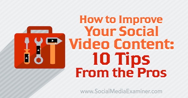 10 pro tips to improve your social video content.