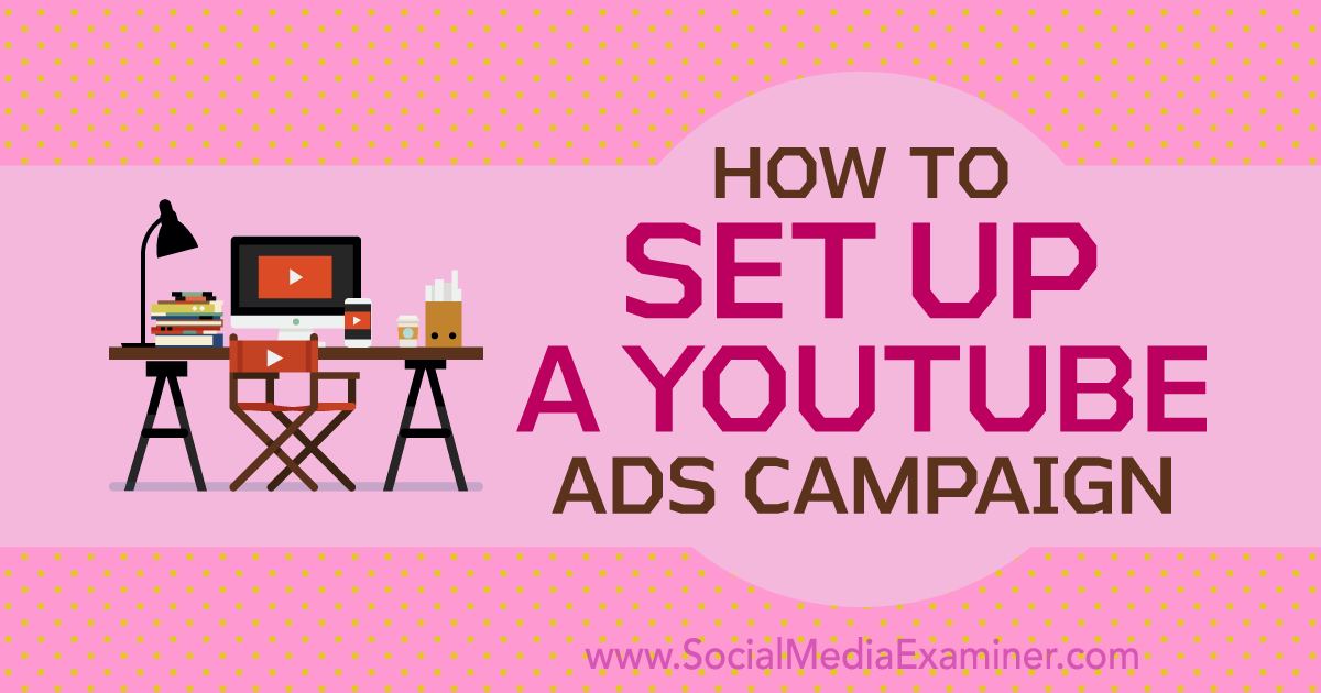 How to Set Up a YouTube Ads Campaign