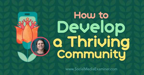 How to Develop a Thriving Community featuring insights from Cate Stillman on the Social Media Marketing Podcast.
