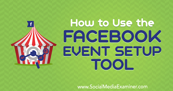How to Use the Facebook Event Setup Tool by Lynsey Fraser on Social Media Examiner.