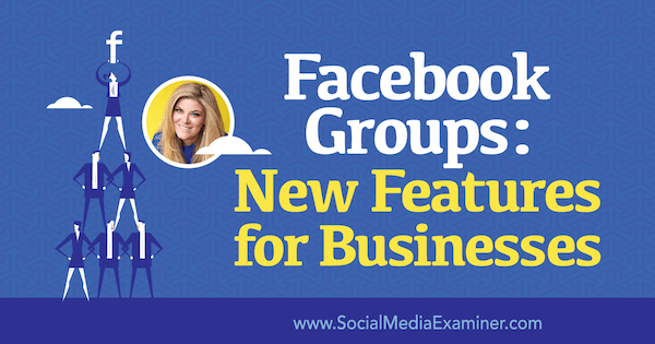 Facebook Groups are valuable social media channels for businesses.