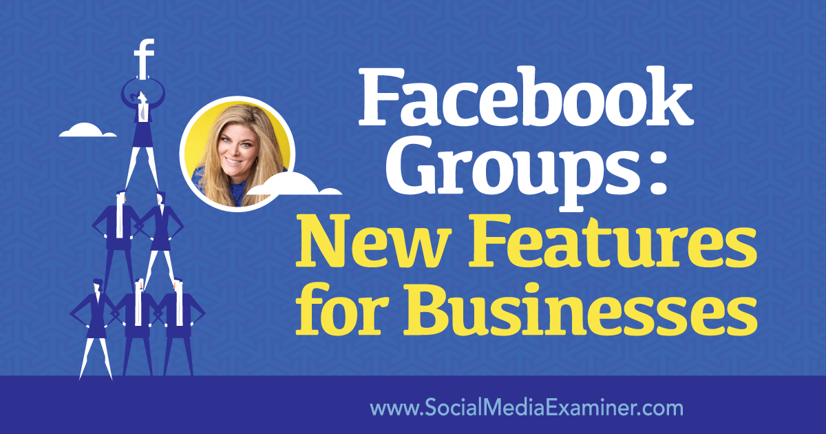 Facebook Groups: New Features for Businesses : Social Media Examiner