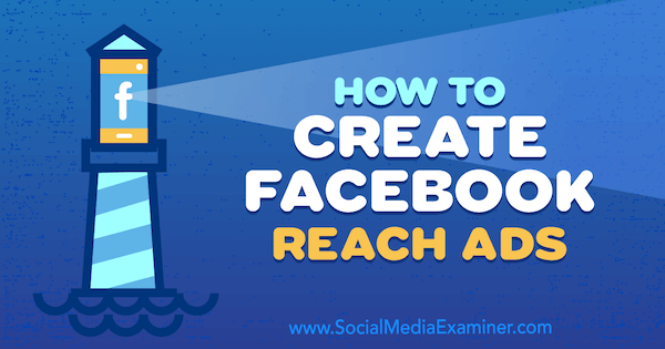 How to Create Facebook Reach Ads by Charlie Lawrence on Social Media Examiner.