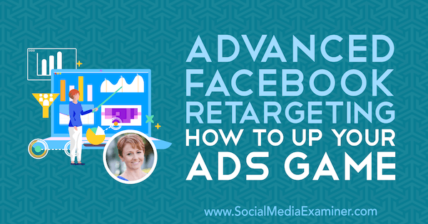Advanced Facebook Retargeting: How to Up Your Ads Game featuring insights from Susan Wenograd on the Social Media Marketing Podcast.