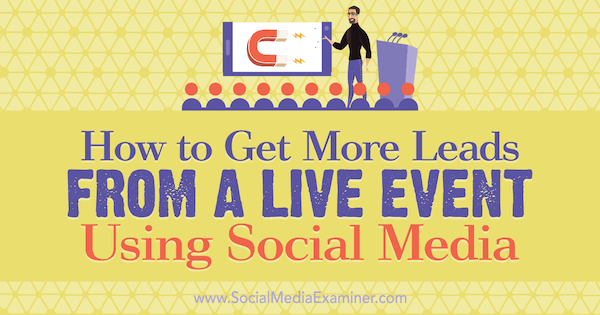 How to Get More Leads From a Live Event Using Social Media by Marshal Carper on Social Media Examiner.
