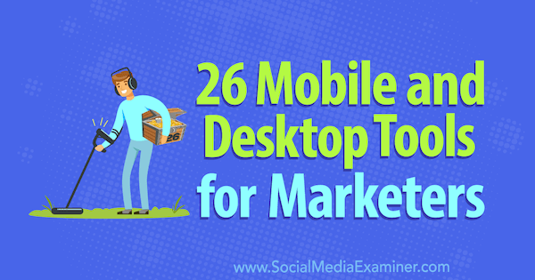 26 Mobile and Desktop Tools for Marketers by Erik Fisher on Social Media Examiner.