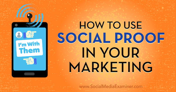 How to Use Social Proof in Your Marketing by Abhishek Shah on Social Media Examiner.