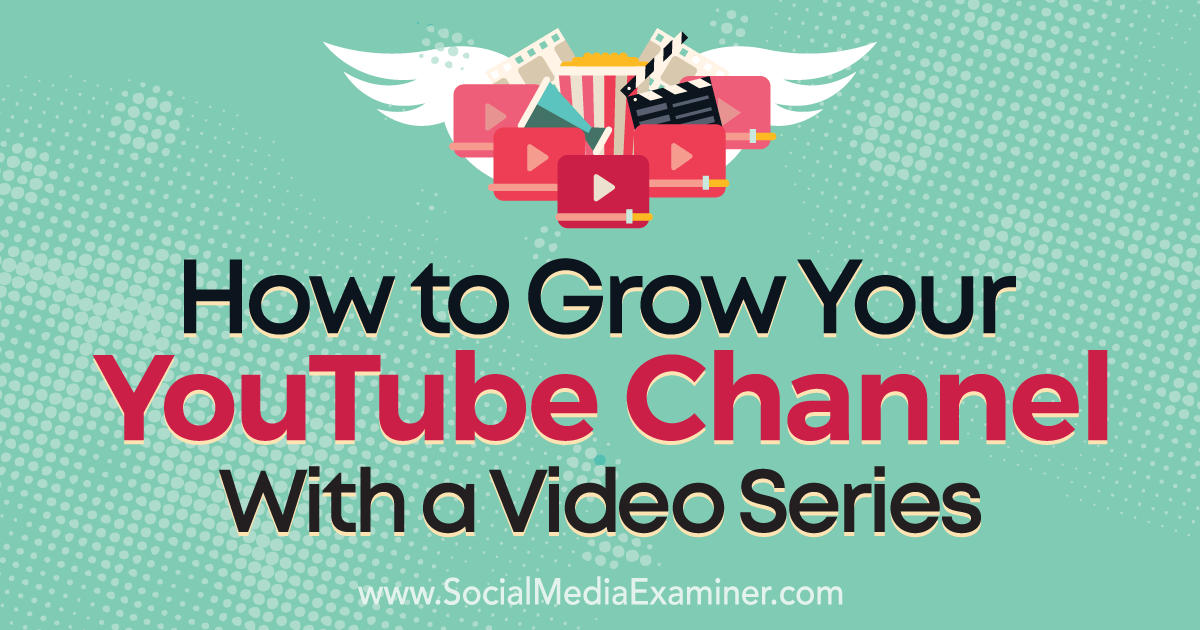 How to Grow Your YouTube Channel With a Video Series by Meredith Marsh on Social Media Examiner.