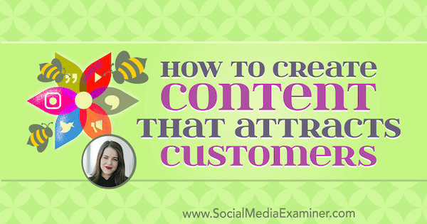 How to Create Content That Attracts Customers featuring insights from Melanie Deziel on the Social Media Marketing Podcast.