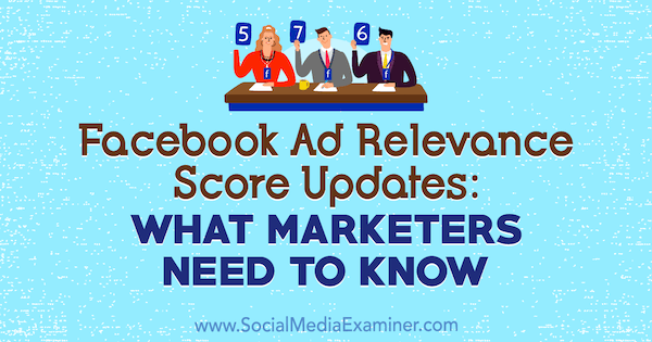 Facebook Ad Relevance Score Updates: What Marketers Need to Know by Amanda Robinson on Social Media Examiner.