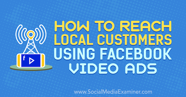 How to Reach Local Customers Using Facebook Video Ads by Gavin Bell on Social Media Examiner.