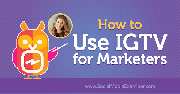 How to Use IGTV for Marketers featuring insights from Jasmine Star on the Social Media Marketing Podcast.