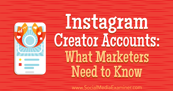 Instagram Creator Accounts: What Marketers Need to Know by Jenn Herman on Social Media Examiner.
