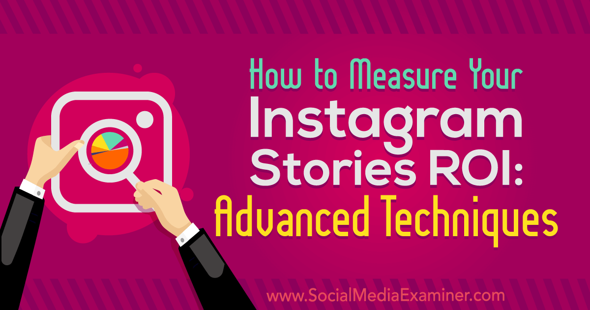 How to Measure Your Instagram Stories ROI: Advanced
