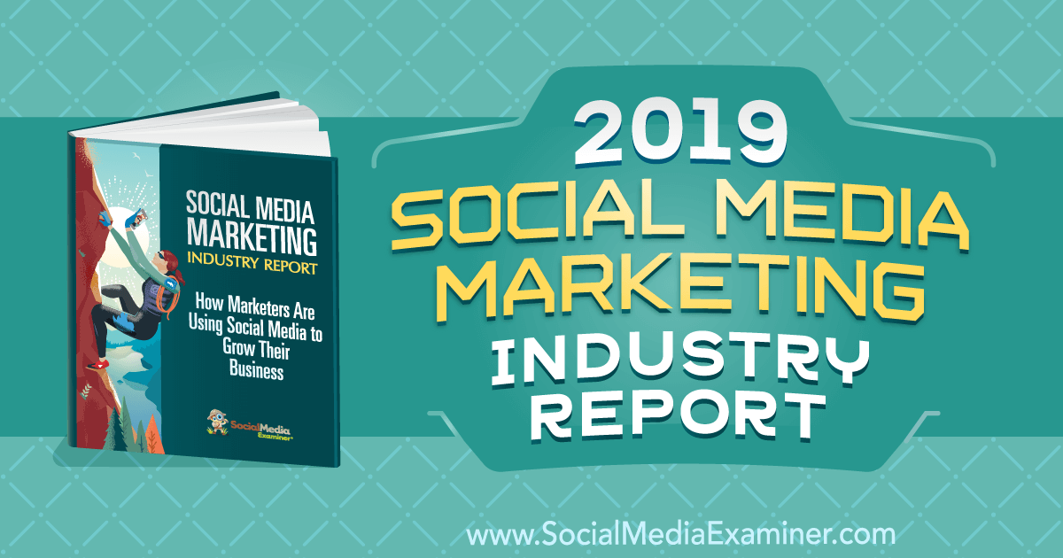 2019 Social Media Marketing Industry Report by Michael Stelzner on Social Media Examiner.