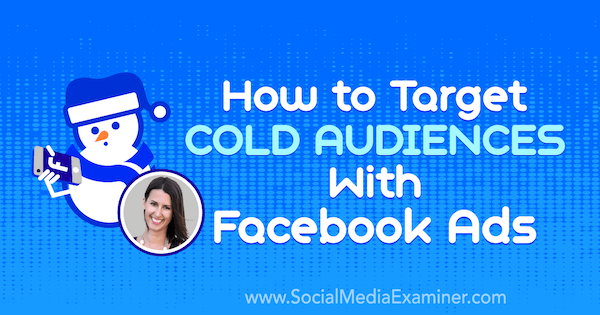 How to Target Cold Audiences With Facebook Ads featuring insights from Amanda Bond on the Social Media Marketing Podcast.