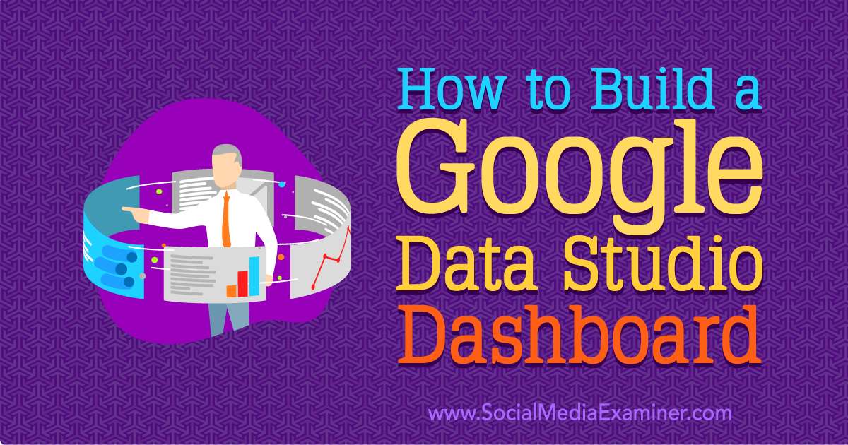 How to Build a Google Data Studio Dashboard : Social Media