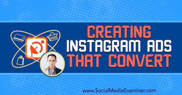 Creating Instagram Ads That Convert featuring insights from Andrew Hubbard on the Social Media Marketing Podcast.