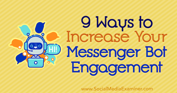 9 Ways to Increase Your Messenger Bot Engagement by Jonas van de Poel on Social Media Examiner.