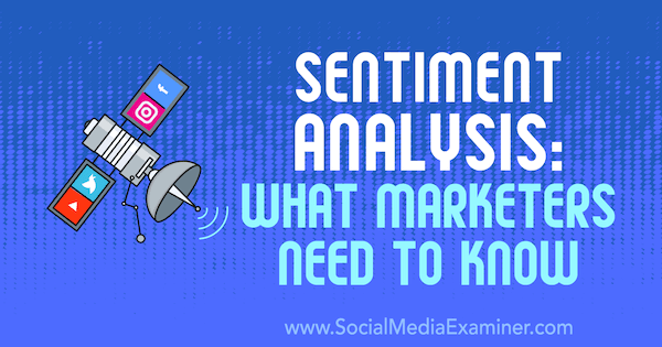 Sentiment Analysis: What Marketers Need to Know by Milosz Krasiński on Social Media Examiner.