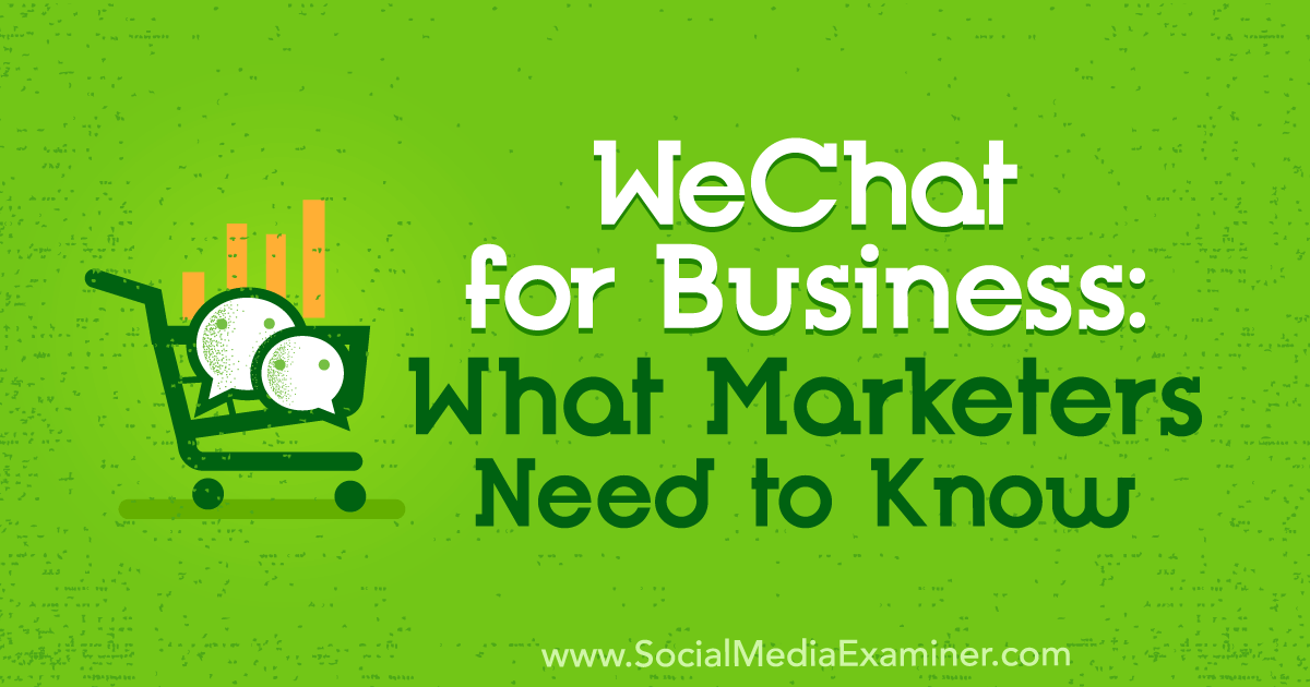 WeChat for Business: What Marketers Need to Know