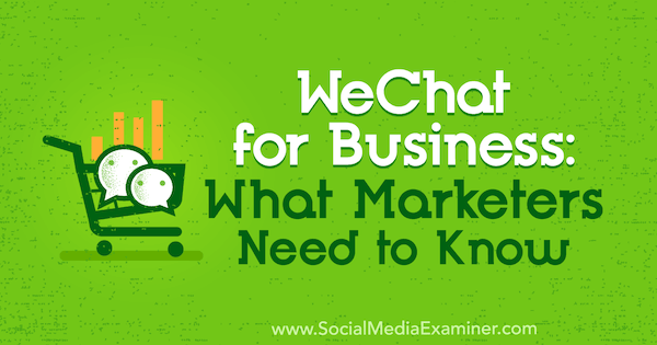 WeChat for Business: What Marketers Need to Know by Marcus Ho on Social Media Examiner.