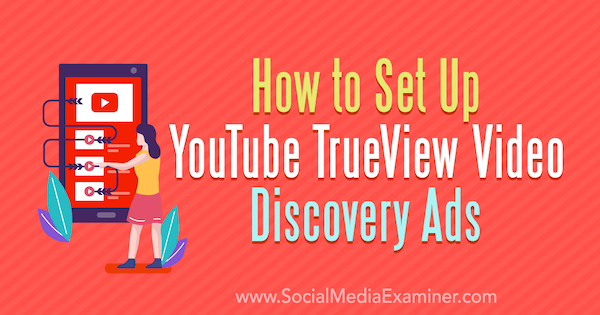 How to Set Up YouTube TrueView Video Discovery Ads by Chintan Zalani on Social Media Examiner.