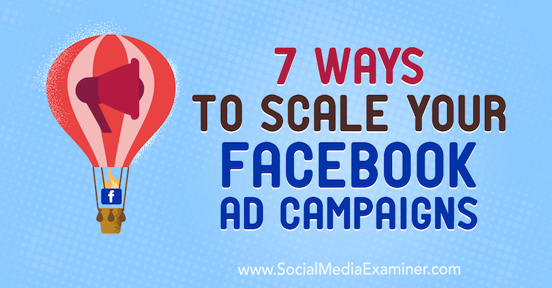 7 Ways to Scale Your Facebook Ad Campaigns by Jason How on Social Media Examiner.