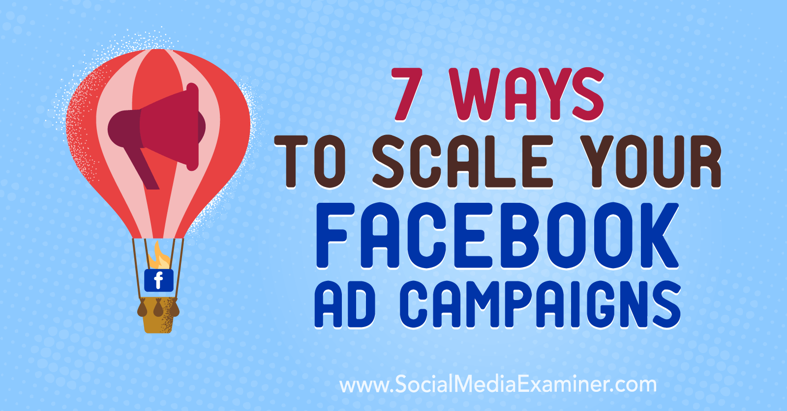 7 Ways to Scale Your Facebook Ad Campaigns : Social Media Examiner