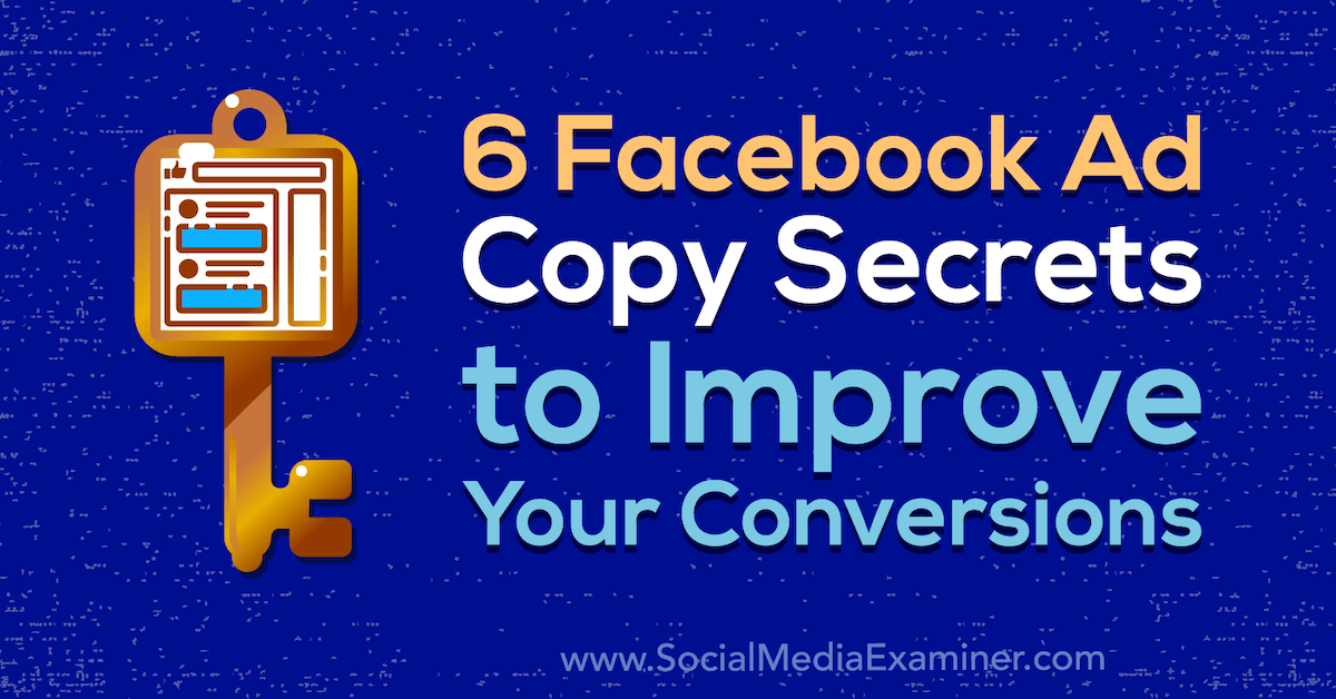 6 Facebook Ad Copy Secrets to Improve Your Conversions