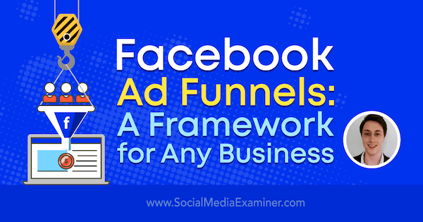 Facebook Ad Funnels: A Framework for Any Business featuring insights from Charlie Lawrance on the Social Media Marketing Podcast.