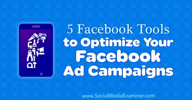 5 Facebook Tools to Optimize Your Facebook Ad Campaigns by Lynsey Fraser on Social Media Examiner.
