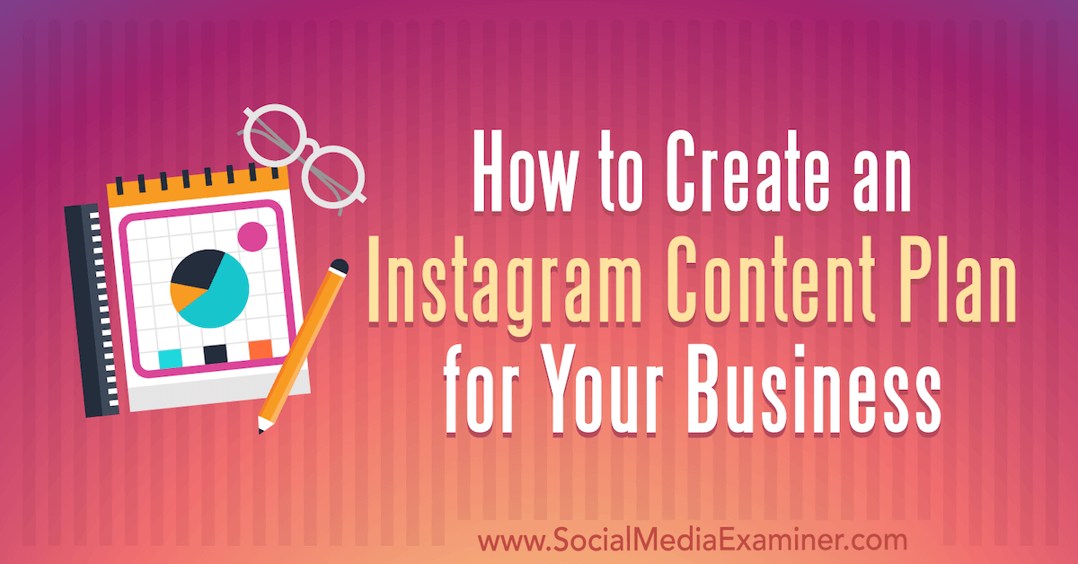 How to Create an Instagram Content Plan for Your Business