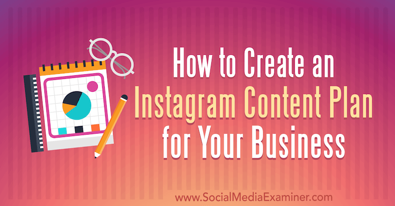 How to Create an Instagram Content Plan for Your Business by Lilach Bullock on Social Media Examiner.