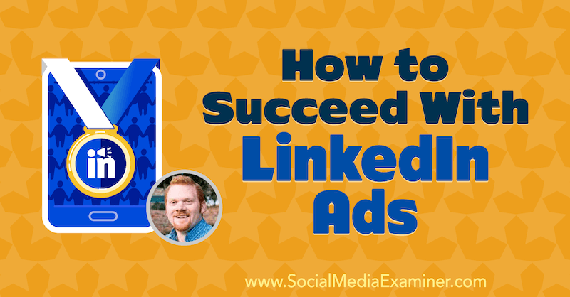 How to Succeed With LinkedIn Ads featuring insights from AJ Wilcox on the Social Media Marketing Podcast.