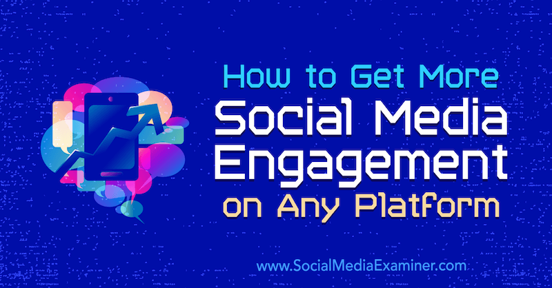 How to Get More Social Media Engagement on Any Platform by Luria Petrucci on Social Media Examiner.