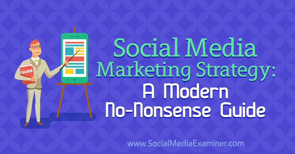 Social Media Marketing Strategy: A Modern No-Nonsense Guide