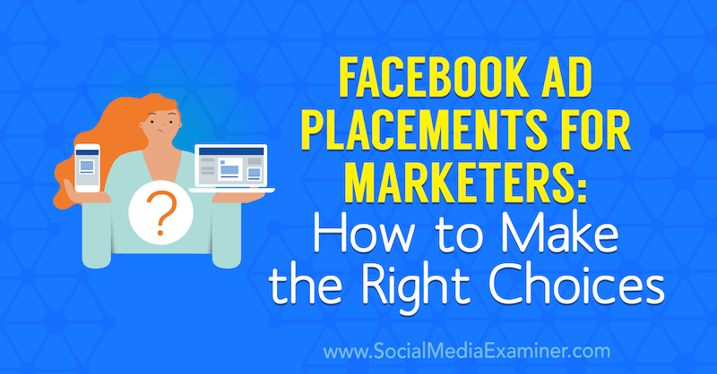Facebook Ad Placements for Marketers: How to Make the Right Choices by Charlie Lawrence on Social Media Examiner.