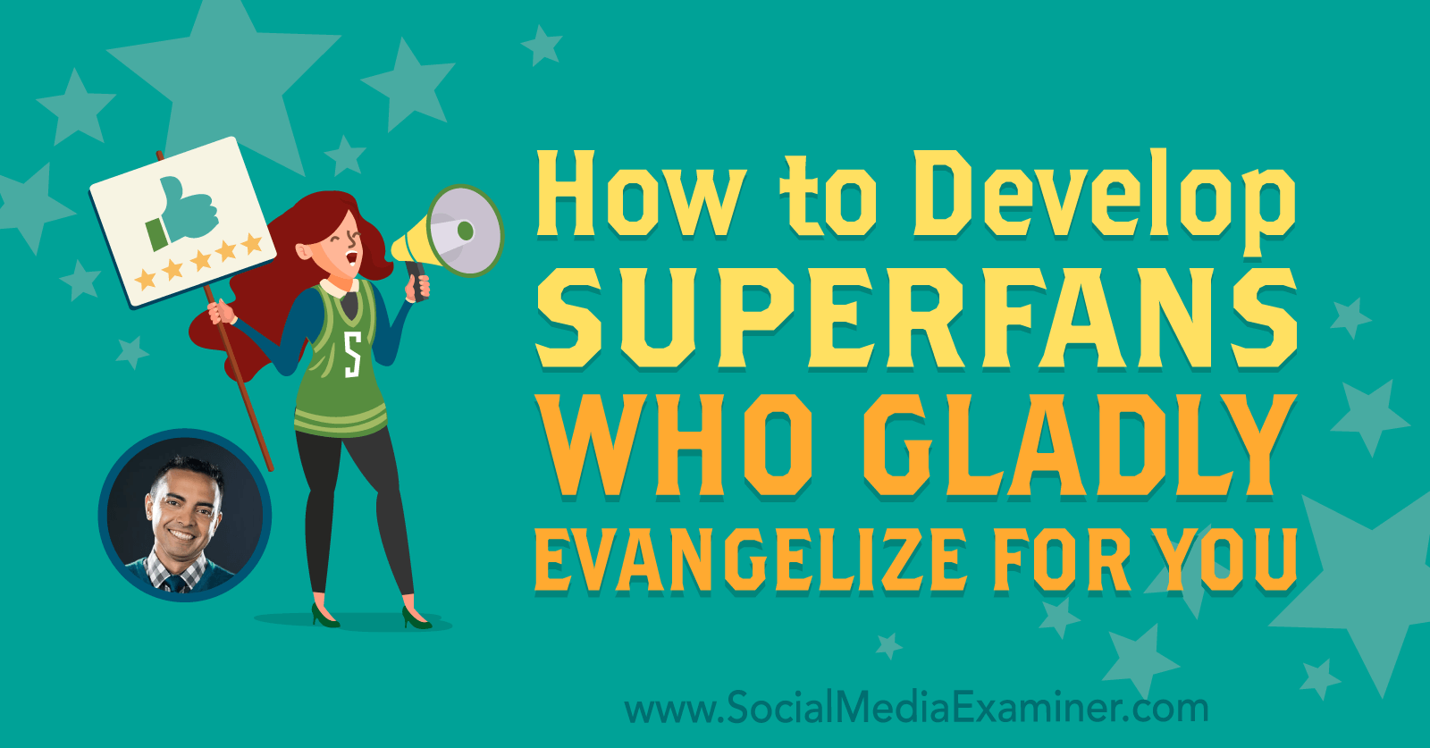 How to Develop Superfans Who Gladly Evangelize for You : Social
