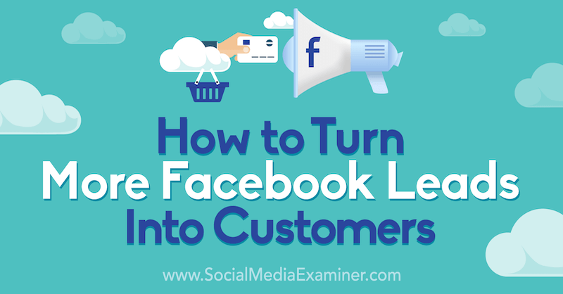 How to Turn More Facebook Leads Into Customers: A 5-Step Process by Gavin Bell on Social Media Examiner.