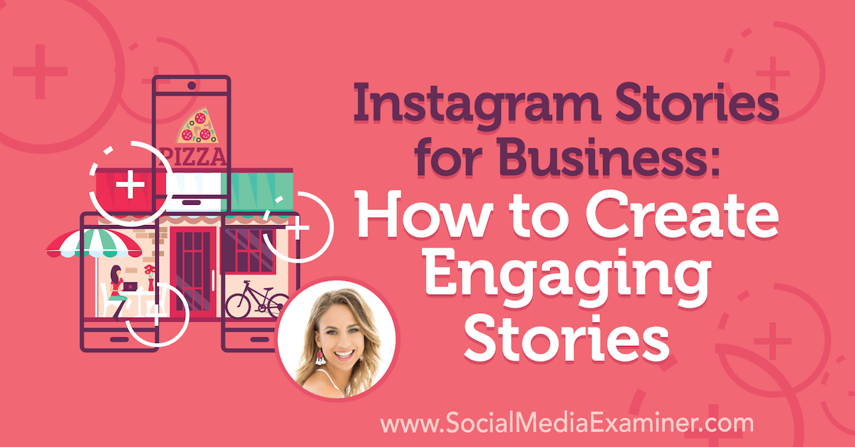 Instagram Stories for Business: How to Create Engaging Stories