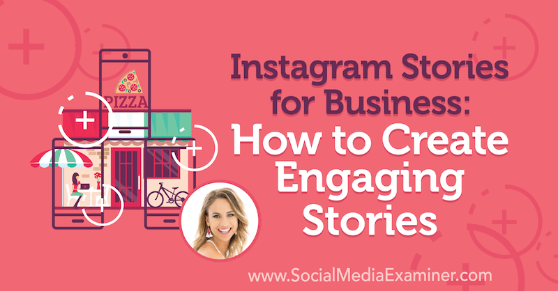 Instagram Stories for Business: How to Create Engaging Stories featuring insights from Alex Beadon on the Social Media Marketing Podcast.