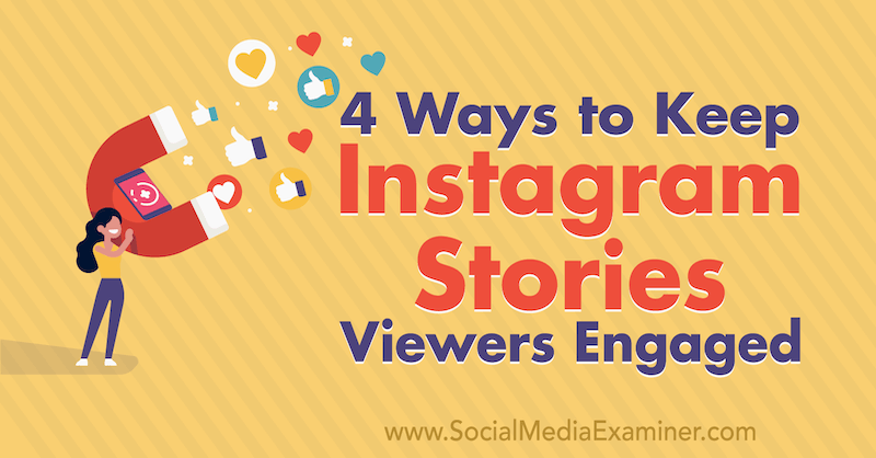 4 Ways to Keep Instagram Stories Viewers Engaged by Jason Hsiao on Social Media Examiner.