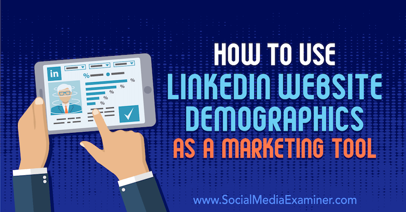 How to Use LinkedIn Website Demographics as a Marketing Tool by Daniel Rosenfeld on Social Media Examiner.