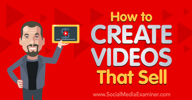 How to Create Videos That Sell: A Proven Formula featuring insights from Owen Video on the Social Media Marketing Podcast.